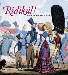 Ridikül! Mode in der Karikatur, 1600-1900 (Ridicule! Caricatures of fashion from 1600 to 1900) Catalogue of the exhibition, SMB DuMont, 2003, Cop: Staatliche Museen zu Berlin, Kunstbibliothek