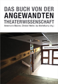 """Das Buch von der Angewandten Theaterwissenschaft"" (The Book of Applied Theater Studies), edited by Annemarie Matzke, Christel Weiler and Isa Wortelkamp (Alexander Verlag, Berlin 2012)"