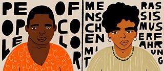 "The picture shows the busts of two persons of colour, one of whom may be male and the other female. The male one has short, black hair, the female one a bit longer, wavy, also black hair and earrings. The expressions ""people of colour"" and ""Menschen mit Rassismuserfahrung"" can be read in the background."