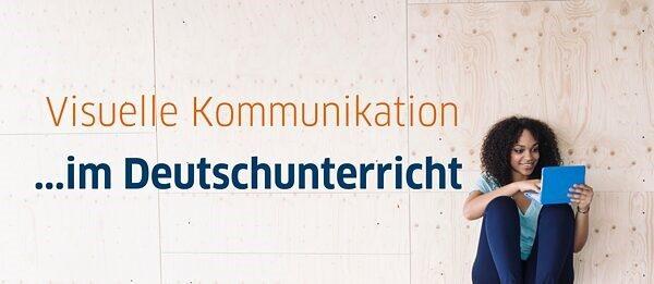 Visuelle Kommunikation im Deutschunterricht