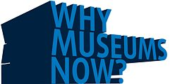 Why Museums Now?