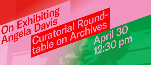 On Exhibiting Angela Davis - Curatorial Roundtable on Archives