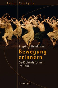 "Cover of Stephan Brinkmann's ""Bewegung erinnern. Gedächtnisformen im Tanz"" (Remembering Movement – Memory Forms in Dance), 2012. Reihe TanzScripte"