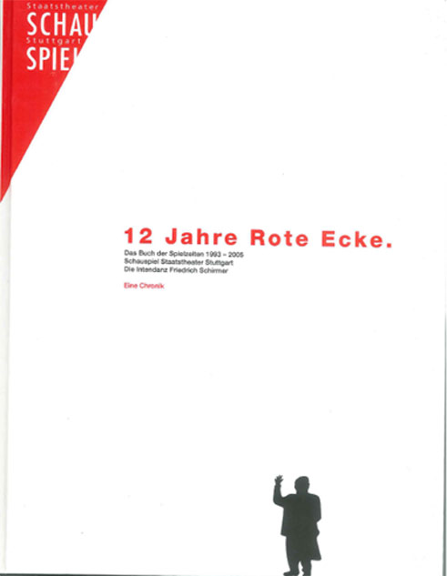 "Cover of ""12 Jahre Rote Ecke"" (ie, 12 Years Red Corner), marking the end of Friedrich Schirmer's tenure as intendant at the Stuttgart Staatsschauspiel (1993-2005),"