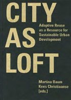 City as loft: Adaptive reuse as a resource for sustainable urban development.
