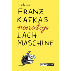 Cover Franz Kafkas Nonstop Lachmaschine