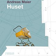 "Andreas Maier: ""Huset"""