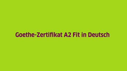 Goethe-Zertifikat A2: Fit in Deutsch