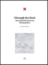 "Cover of Jeroen Peeter's ""Through the Back. Situating Vision between Moving Bodies"". University of the Arts, Helsinki 2014"