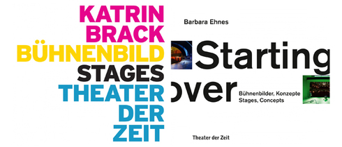 "The covers of the discussed books: Katrin Brack, ""Bühnenbild, Stages, Theater der Zeit"". Editor. Anja Nioduschewski and Barbara Ehnes, ""Starting over – Alles auf Anfang"" Editor. Stefanie Carp, both published by Theater der Zeit; © pubishers Theater der Zeit"