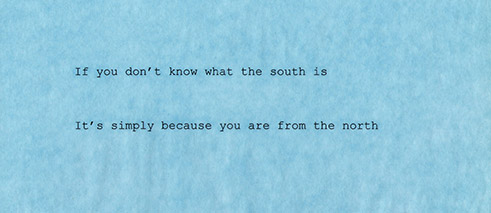 If You Don't Know What the South Is, It's Simply Because You Are From the North, Runo Lagomarsino. (Posterversion), 2009