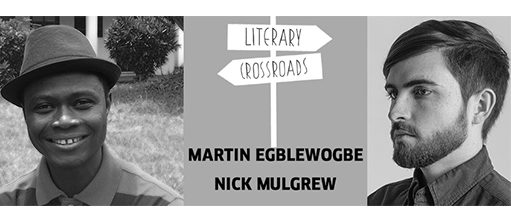 Literary Crossroads with Martin Egblewogbe & Nick Mulgrew