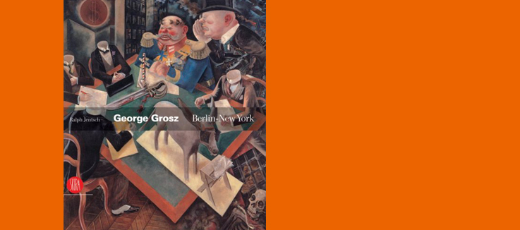 George Grosz Berlin–New York - by R. Jentsch, E. Crispolti, P. Dagen; Skira, 2008