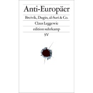 Claus Leggewie: Anti-Europäer : Breivik, Dugin, al-Suri & Co