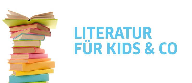 Literatur für Kids & Co.