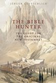 The Bible Hunter: The Quest for the Original New Testament