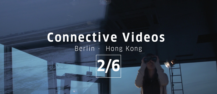 Connective Videos: Berlin – Hongkong 2/6