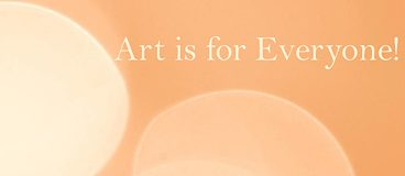 Art is for Everyone!