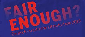 """Fair enough?"" Deutsch-Israelische Literaturtage in Berlin vom 11. bis 15. April 2018 