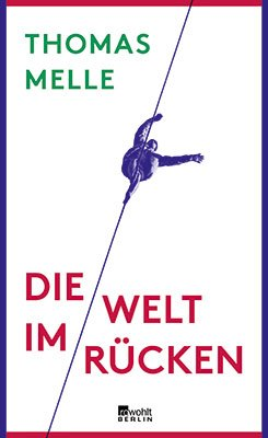 "Thomas Melle: ""Die Welt im Rücken"" (The World at Your Back)"
