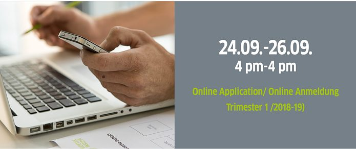 The online application for Trimester 1/2018-19 will be available from 24.09. (4 pm onwards) till 26.09.18 (till 4 pm).