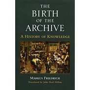 The Birth of the Archive: A History of Knowledge