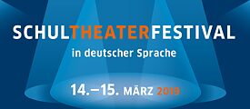 Schultheaterfestival in deutscher Sprache 2019