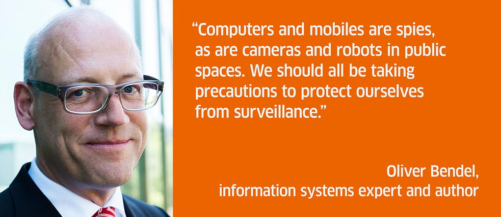 Computers and mobiles are spies, as are cameras and robots in public spaces. We should all be taking precautions to protect ourselves from surveillance.<br><i>Oliver Bendel, information systems expert and author </i>