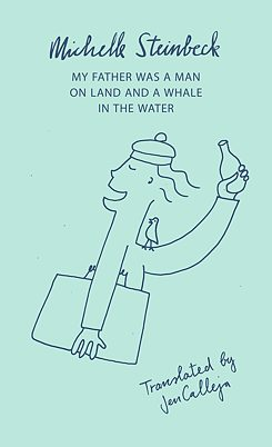 Book cover: My Father was a Man on Land and a Whale in the Water