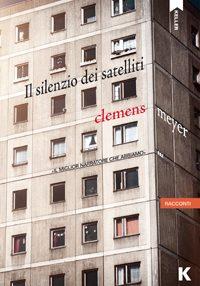 """Cover del libro """"Il silenzio dei satelliti"""" - Clemens Meyer"""