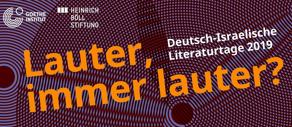 "The German-Israeli Literature Festival 2019 entitled: ""Louder, ever louder?"" which will take place on September 4th & 8th 2019 in Berlin"