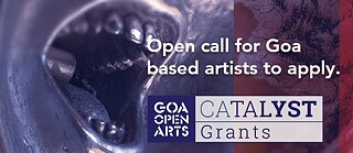 Goa Open Arts - Catalyst Grants