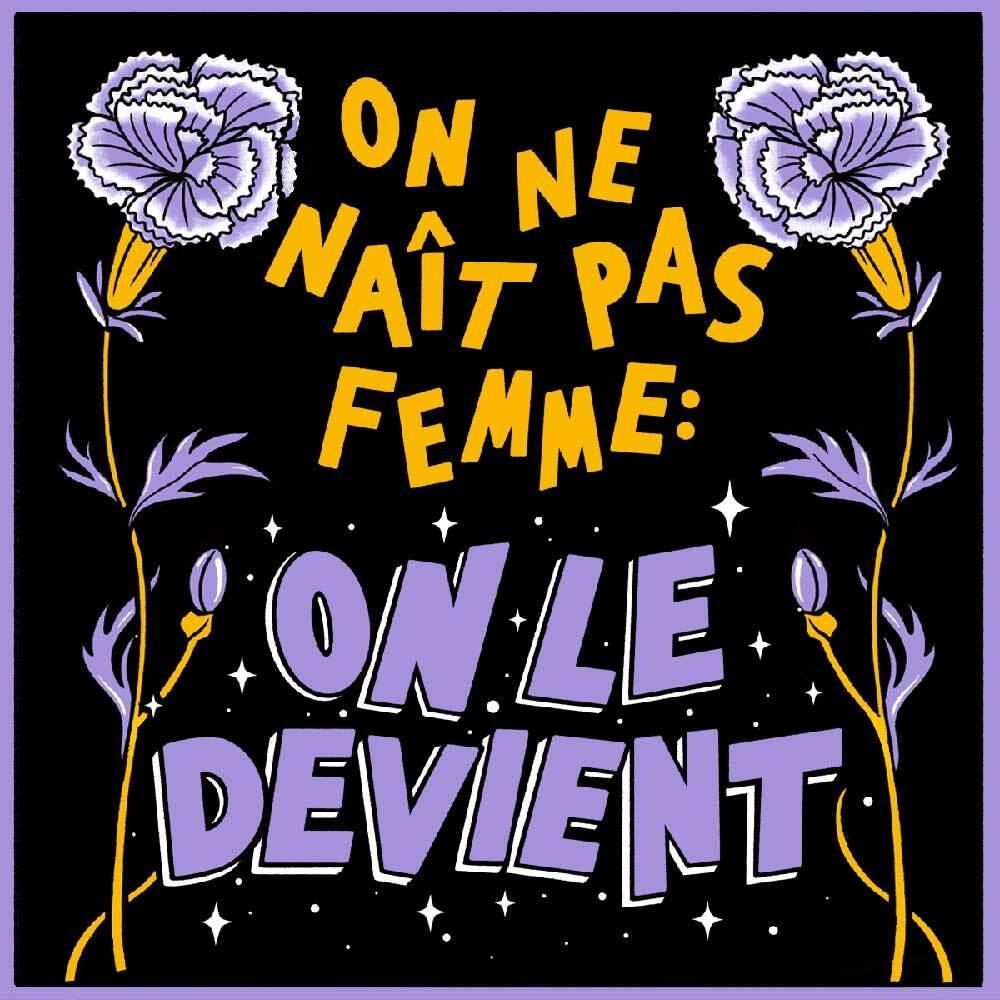 """One is not born, but rather becomes, a woman"": The quote from the French philosopher Simone de Beauvoir was illustrated – in the original language – by Fiona McDonnell."
