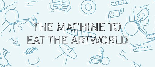 The Machine to Eat the Artworld