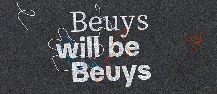 Beuys will be Beuys
