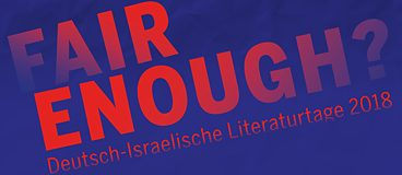 Fair Enough? Deutsch-Israelische Literaturtage 2018