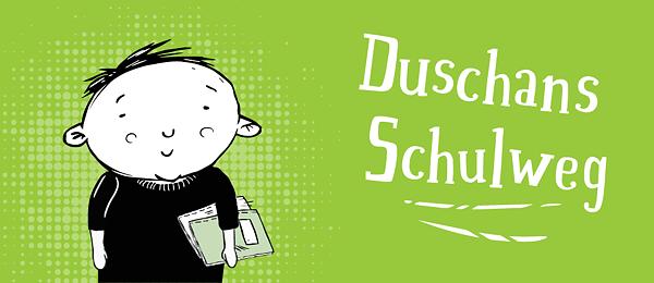 Duschans Schulweg