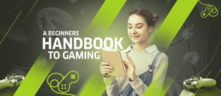 A BEGINNERS HANDBOOK TO GAMING