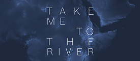 """Take Me to the River"""